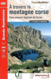 A travers la montagne corse, GR 20 : Parc naturel régional de Corse : en 15 jours de randonnée