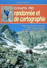 Cours de randonnée et de cartographie : comment lire une carte, déterminer une altitude, tracer un itinéraire, suivre un parcours balisé... Avec des parcours dans les Alpes, les Pyrénées, les Vosges, le Jura...
