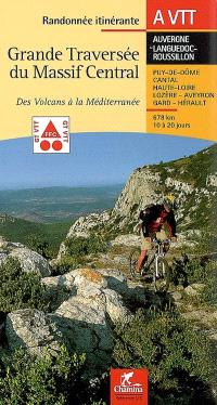 Grande traversée du Massif central, des volcans à la Méditerranée : Auvergne, Languedoc-Roussillon, Puy-de-Dôme, Cantal, Lozère, Aveyron, Gard, Hérault : 666 km en 10 à 20 jours
