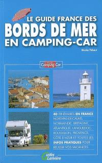 Le guide France des bords de mer en camping-car : 40 itinéraires en France