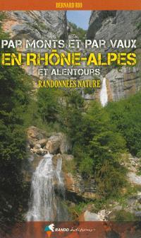 Par monts et par vaux en Rhône-Alpes et alentours : randonnées nature
