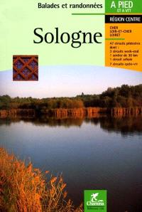 Sologne : 47 circuits pédestres, dont 3 circuits week-end, 1 sentier de 30 km, 1 circuit urbain, 7 circuits cyclo-VTT : région Centre, Cher, Loir-et-Cher, Loiret