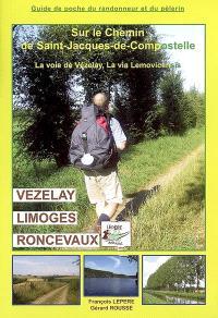 Sur le chemin de Saint-Jacques-de-Compostelle : Vézelay, Limoges, Roncevaux, la via Lemovicensis : chemins par Nevers (sud) et par Bourges (nord), itinéraires pour les pélerins à pied