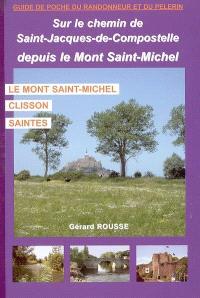 Sur le chemin de Saint-Jacques-de-Compostelle, depuis le Mont-Saint-Michel : le Mont-Saint-Michel, Clisson, Saintes