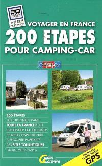 200 étapes pour camping-car : voyager en France : 200 étapes sélectionnées dans toute la France pour stationner ou séjourner de jour comme de nuit à proximité immédiate des sites touristiques ou des villes étapes