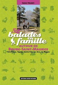 52 balades en famille autour de Bourg-Saint-Maurice : Val d'Isère, Tignes, Sainte-Foy, Les Arcs, La Plagne