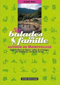 52 balades en famille autour de Montpellier : Saint-Guilhem-le-Désert, vallée de la Buèges, pic Saint-Loup, causse du Larzac