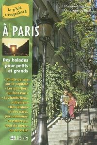 A Paris : balades pour petits et grands : points de vue sur la capitale, les quartiers qui font Paris, les hauts-lieux autrement, des jardins et des parcs pas ordinaires, la nature au bout du métro ou du RER