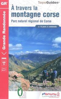 A travers la montagne corse, GR 20 : fra li monti : Parc naturel régional de Corse en 15 jours de randonnée
