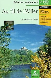 Au fil de l'Allier : de Brioude à Vichy : 29 circuits de petite randonnée, 2 circuits week-end, 6 circuits de découverte