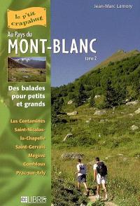 Au pays du Mont-Blanc : balades pour petits et grands. Volume 2, Val Montjoie-Val d'Arly : Les Contamines, Saint-Nicolas-la-Chapelle, Saint-Gervais, Megève, Combloux, Praz-sur-Arly