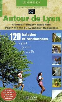 Autour de Lyon : Dombes, Bugey, Dauphiné, Pilat, Monts du Lyonnais, Beaujolais : 120 randonnées à pied, à VTT, à vélo