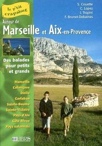 Autour de Marseille et Aix-en-Provence : des balades pour petits et grands : Marseille, Calanques, Etoile, Garlaban, Sainte-Beaume, Sainte-Victoire, pays d'Aix, Côte bleue, Pays salonnais