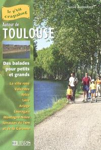 Autour de Toulouse : des balades pour petits et grands : la ville rose, Volvestre, Arize, Lèze, Ariège, Lauragais, Montagne Noire, terrasses du Tarn et de la Garonne