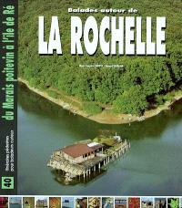 Balades autour de la Rochelle : du Marais Poitevin à l'Ile de Ré : 40 itinéraires pédestres pour baladeurs curieux
