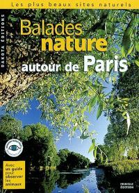 Balades nature autour de Paris : les plus beaux sites naturels : avec un guide pour observer les animaux