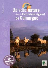 Balades nature dans le Parc naturel régional de Camargue : seul ou en famille, 15 balades pour apprendre à chaque pas