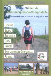 Bayonne, Bilbao, Santander, Gijon, Ribadeo, Saint-Jacques-de-Compostelle : le camino del Norte, le chemin le long de la mer : itinéraire pour pèlerins et randonneurs à pied