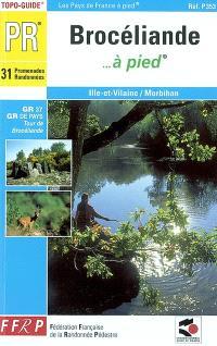 Brocéliande à pied : 31 promenades et randonnées, GR 31, GR de pays Tour de Brocéliande