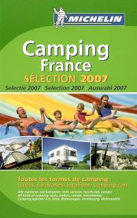 Camping France : sélection 2007 : près de 3.000 terrains sélectionnés dont 1917 avec chalets, bungalows, mobile homes, 797 pour camping-cars