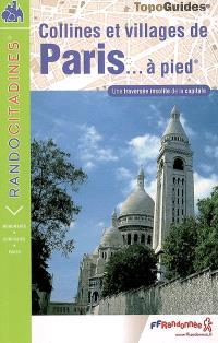 Collines et villages de Paris à pied : une traversée insolite de la capitale : de Passy à Saint-Mandé par Montmartre et Belleville (24 km, 300 m de dénivelée)