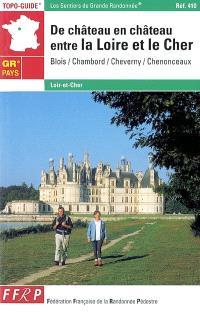 De château en château entre la Loire et le Cher : Blois, Chambord, Cheverny, Chenonceaux : Loir-et-Cher