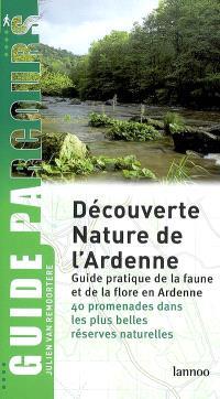 Découverte nature de l'Ardenne : guide pratique de la faune et de la flore en Ardenne : 40 promenades dans les plus belles réserves naturelles