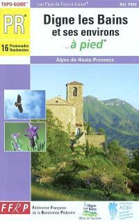Digne-les-Bains et ses environs... à pied : Alpes-de-Haute-Provence