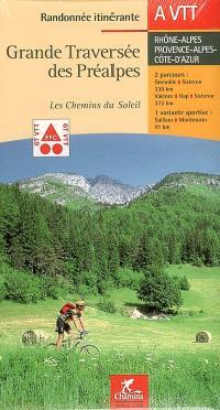 Grande traversée des Préalpes, les chemins du soleil : Rhône-Alpes, Provence-Alpes-Côte-d'Azur : 2 parcours, 1 variante sportive