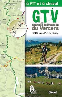 GTV, les grandes traversées du Vercors à VTT et à cheval : 230 km d'itinérance