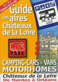Guide des aires châteaux de la Loire : camping-cars, vans, motorhomes : châteaux de la Loire, de Nantes à Orléans