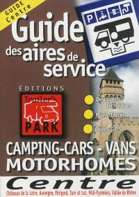 Guide des aires de services : camping-cars, vans, motorhome : Centre, Chateaux de la Loire, Auvergne, Périgord, Tarn et Lot, Midi-Pyrénées, Vallée du Rhône