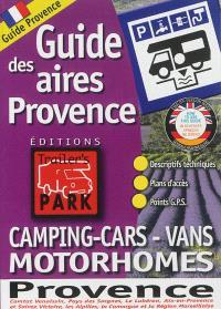 Guide des aires Provence : camping-cars, vans, motorhomes : guide Provence : Comtat venaissin, pays des Sorgues, le Lubéron, Aix-en-Provence et Saine-Victoire, les Alpilles, la Camargue et la région marseillaise