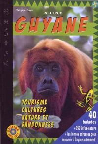 Guide Guyane 2013-2014 : tourisme, cultures, nature et randonnées