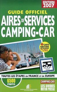 Guide officiel 2007 aires de services camping-car : toutes les étapes en France et en Europe