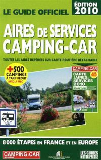 Guide officiel 2010 aires de services camping-car : toutes les aires repérées sur carte routière détachable : 8.000 étapes en France et en Europe