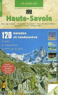 Haute-Savoie : 120 balades et randonnées à pied, à raquettes, à VTT et à vélo : pays du Léman, Chablais, Faucigny, pays du Mont-Blanc, Bornes, Aravis, Avant-Pays...
