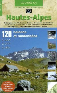 Hautes-Alpes : 120 balades et randonnées à pied, à VTT, à vélo : Briançonnais, vallouise, Ecrins, Queyras, Guillestrois, Embrunais, Serre-Ponçon, Gapençais, Val Durance, Champsaur, Valgaudemar, Dévoluy, Buëch...