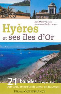 Hyères et ses îles d'Or : 21 balades : Porquerolles, Port-Cros, presqu'île de Giens, île du Levant