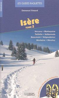 Isère. Volume 2, Vercors, Matheysine, Taillefer, Valbonnais, Beaumont, Valgaudemar, Bôchaine, Dévoluy