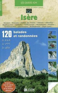 Isère : 120 balades et randonnées à pied, à VTT, à vélo : Vercors, Royans, vallée de l'Isère, Trièves, Dévoluy, Matheysine, Taillefer, Valbonnais, Beaumont, Oisans, Grésivaudan, Chartreuse, Belledonne, Sept-Laux...