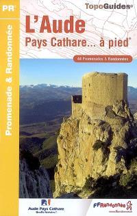 L'Aude, pays cathare... à pied : 44 promenades et randonnées