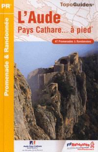 L'Aude, pays cathare... à pied : 47 promenades & randonnées