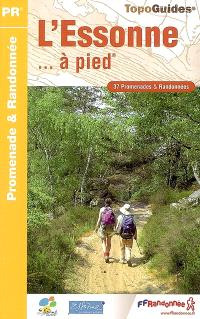L'Essonne... à pied : 37 promenades & randonnées