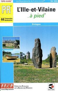 L'Ille-et-Vilaine à pied : 44 promenades et randonnées : Bretagne