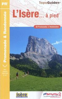 L'Isère... à pied : 38 promenades & randonnées