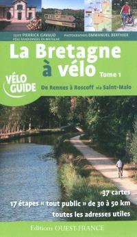 La Bretagne à vélo. Volume 1, De Rennes à Roscoff via Saint-Malo : 37 cartes, 17 étapes tout public de 30 à 50 km, toutes les adresses utiles