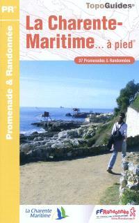 La Charente-Maritime... à pied : 37 promenades & randonnées