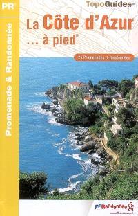 La Côte d'Azur... à pied : 25 promenades & randonnées
