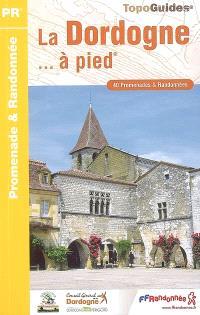 La Dordogne... à pied : 40 promenades et randonnées